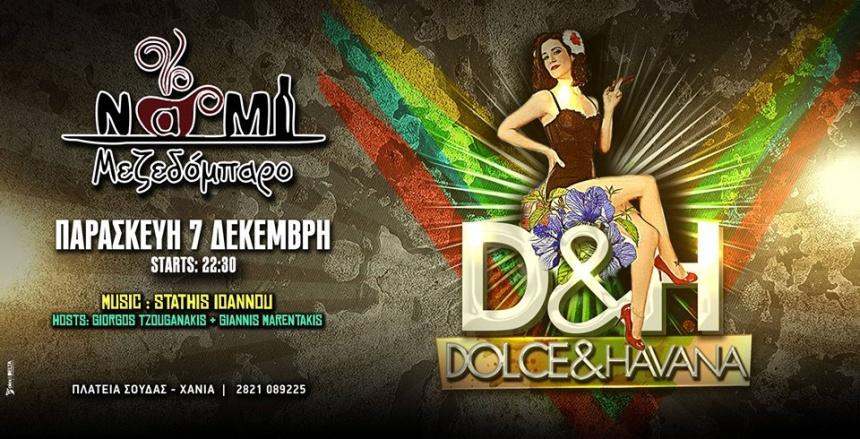 DOLCE & Havana ☆ NaMi ☆ Παρασκευή 7 Δεκεμβρίου